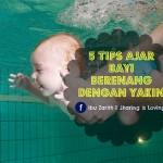 5 Cara Mengajar Bayi Untuk Berenang Dengan Yakin Di Dalam Air